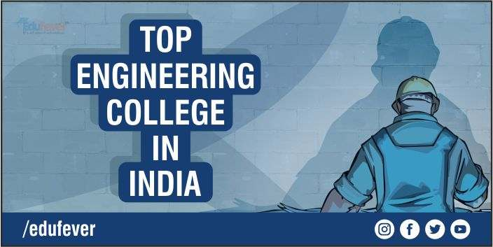 List of Top Engineering Colleges in India: Check Estimated Fee & Admission Process