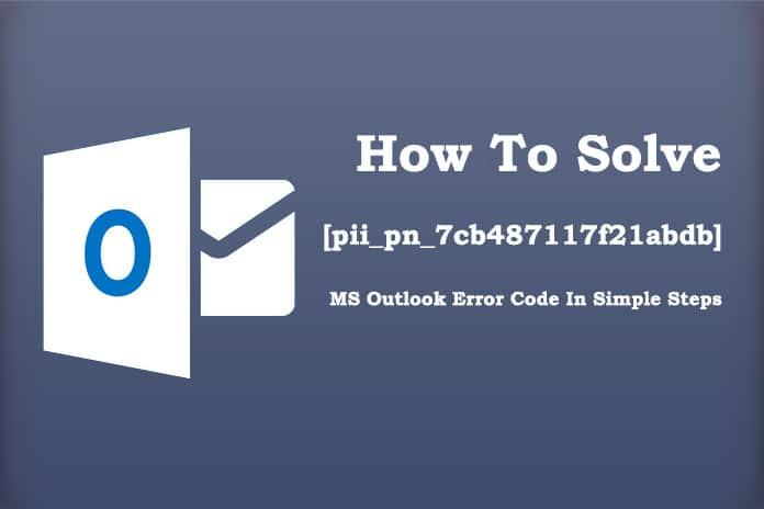 How to Solve  [pii_pn_7cb487117f21abdb] Error Code