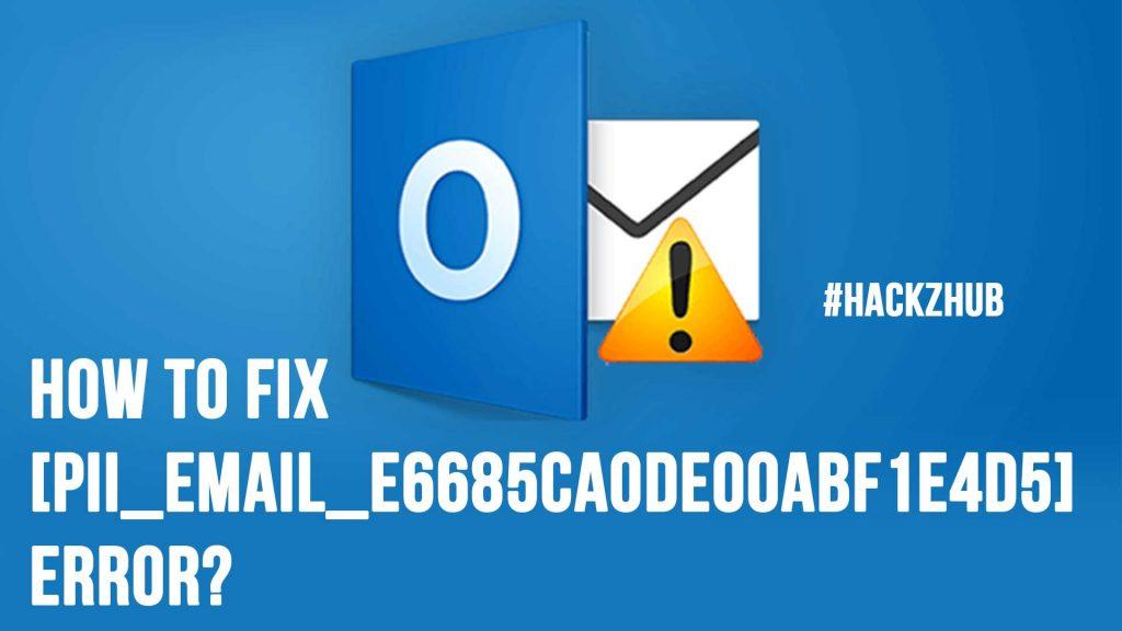 Instruction to fix [pii_email_e6685ca0de00abf1e4d5] Error code?