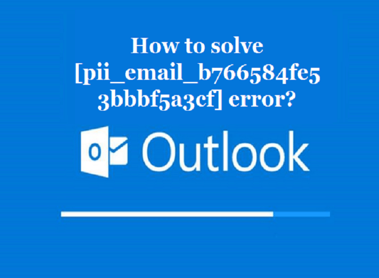 How To Solve [Pii_email_b766584fe53bbbf5a3cf] Error Code?