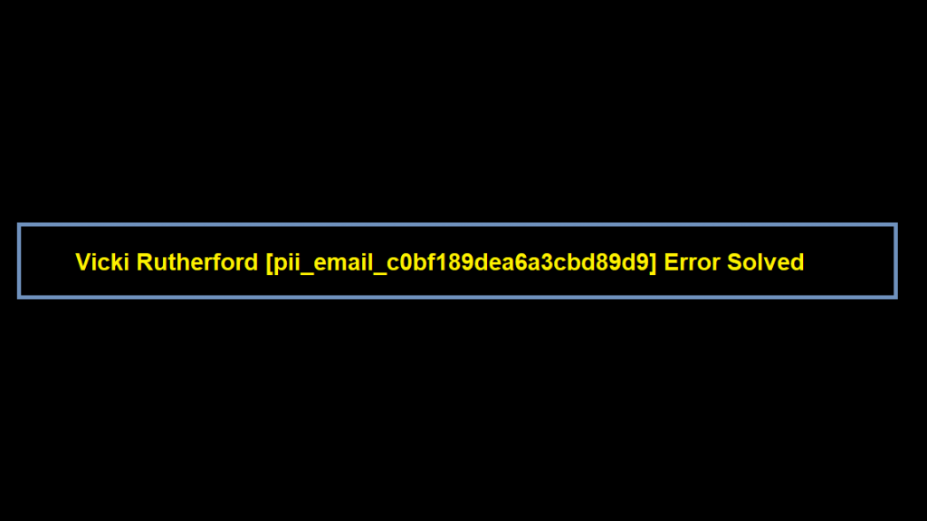 How to fix [pii_email_c0bf189dea6a3cbd89d9] Error Solved?