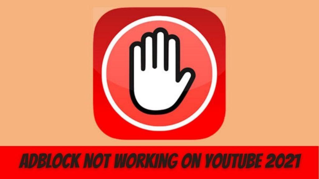 AdBlock not Working on YouTube in 2021.
