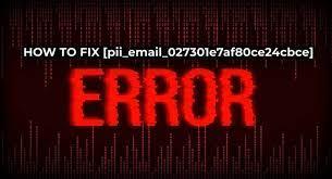 How To Solve [Pii_email_027301e7af80ce24cbce] Error Code?