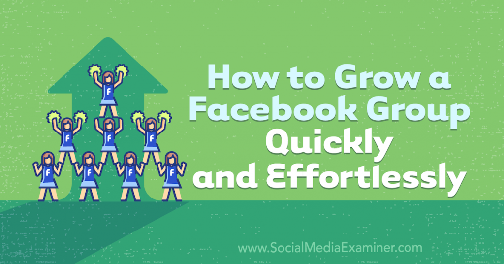 The Most Effective Method To Grow A Facebook Group in 2021