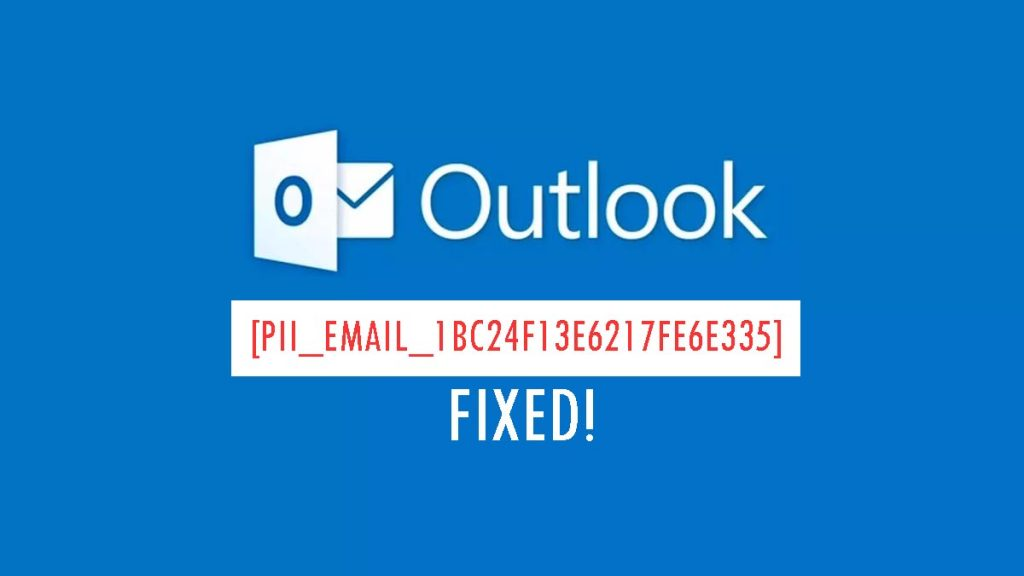 Instructions to Fix [pii_email_1bc24f13e6217fe6e335] Error Code in 2021?