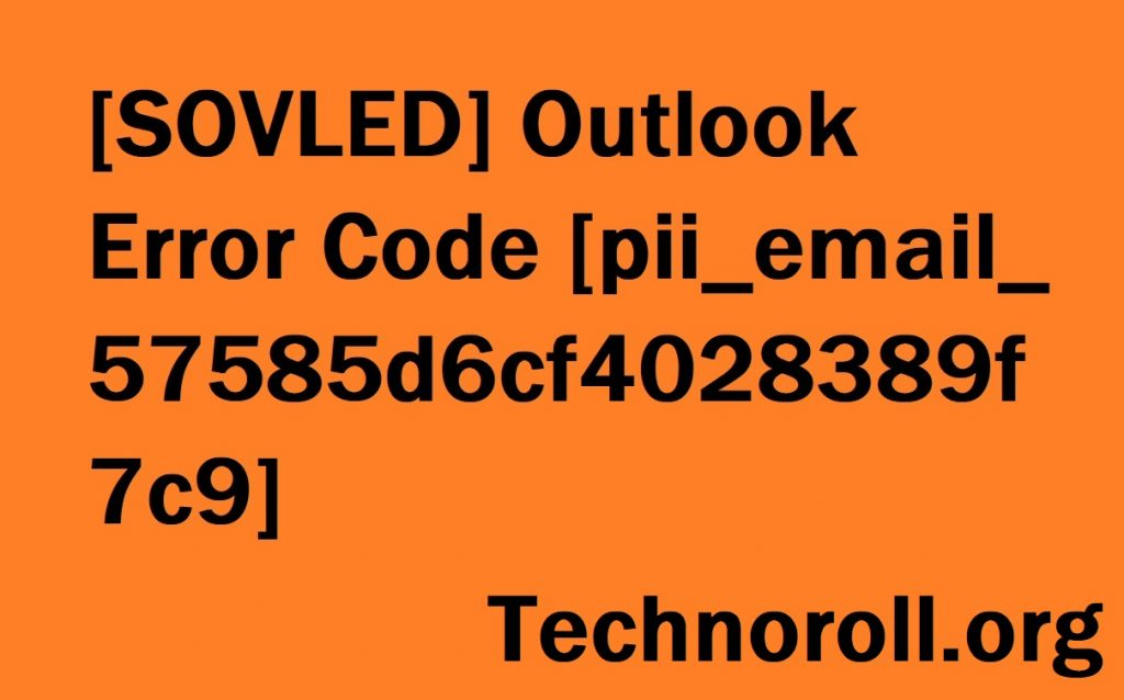 Instructions to Fix [pii_email_57585d6cf4028389f7c9] Error Code in 2021
