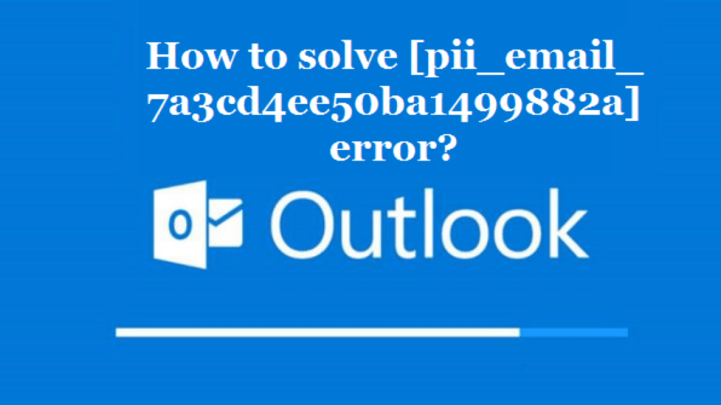 How to fix [pii_email_7a3cd4ee50ba1499882a] error code?